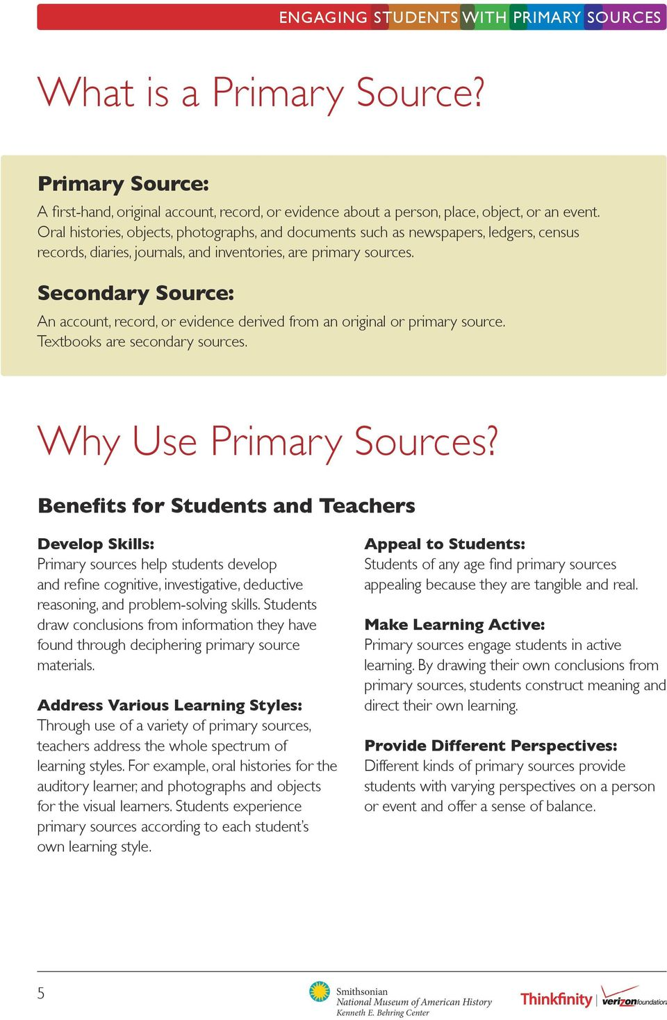 Secondary Source: An account, record, or evidence derived from an original or primary source. Textbooks are secondary sources. Why Use Primary Sources?