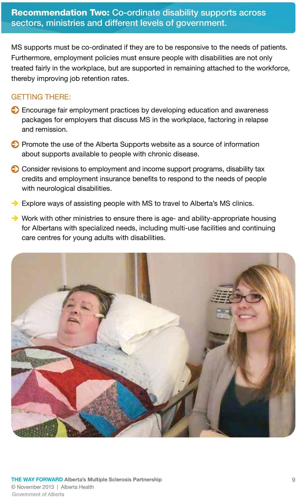 Furthermore, employment policies must ensure people with disabilities are not only treated fairly in the workplace, but are supported in remaining attached to the workforce, thereby improving job