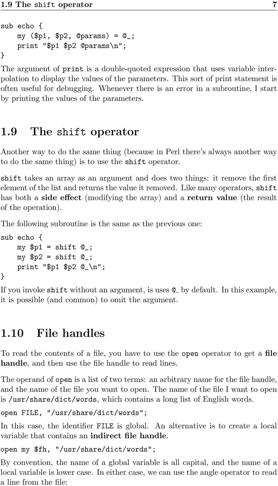 9 The shift operator Another way to do the same thing (because in Perl there s always another way to do the same thing) is to use the shift operator.