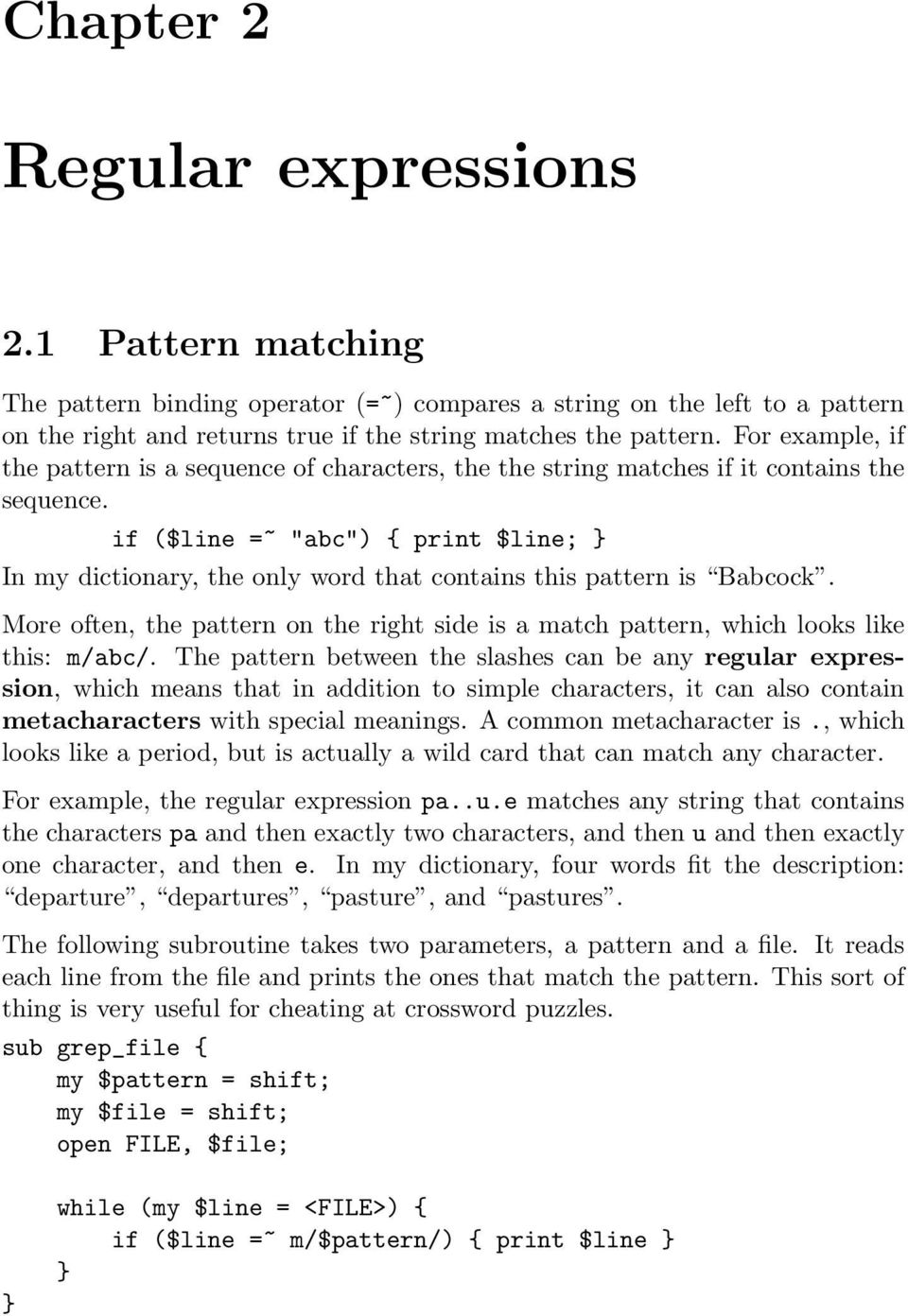 "if ($line =~ ""abc"") { print $line; In my dictionary, the only word that contains this pattern is Babcock. More often, the pattern on the right side is a match pattern, which looks like this: m/abc/."