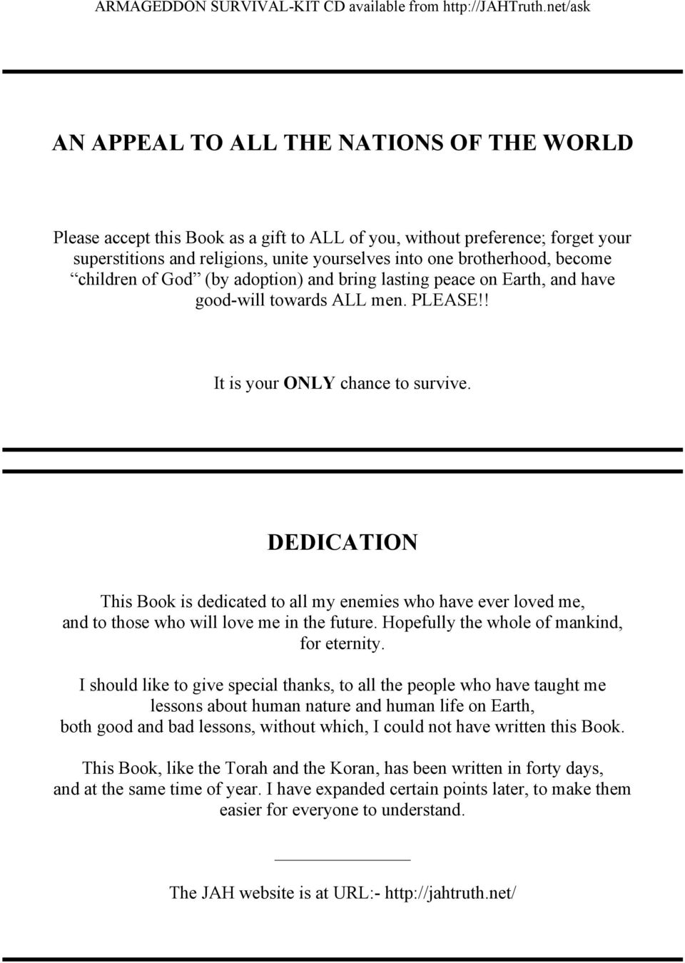 DEDICATION This Book is dedicated to all my enemies who have ever loved me, and to those who will love me in the future. Hopefully the whole of mankind, for eternity.