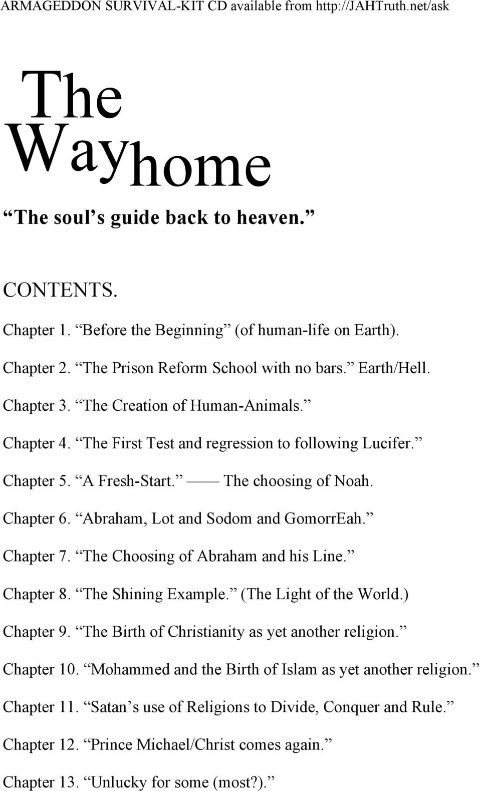 Chapter 7. The Choosing of Abraham and his Line. Chapter 8. The Shining Example. (The Light of the World.) Chapter 9. The Birth of Christianity as yet another religion. Chapter 10.