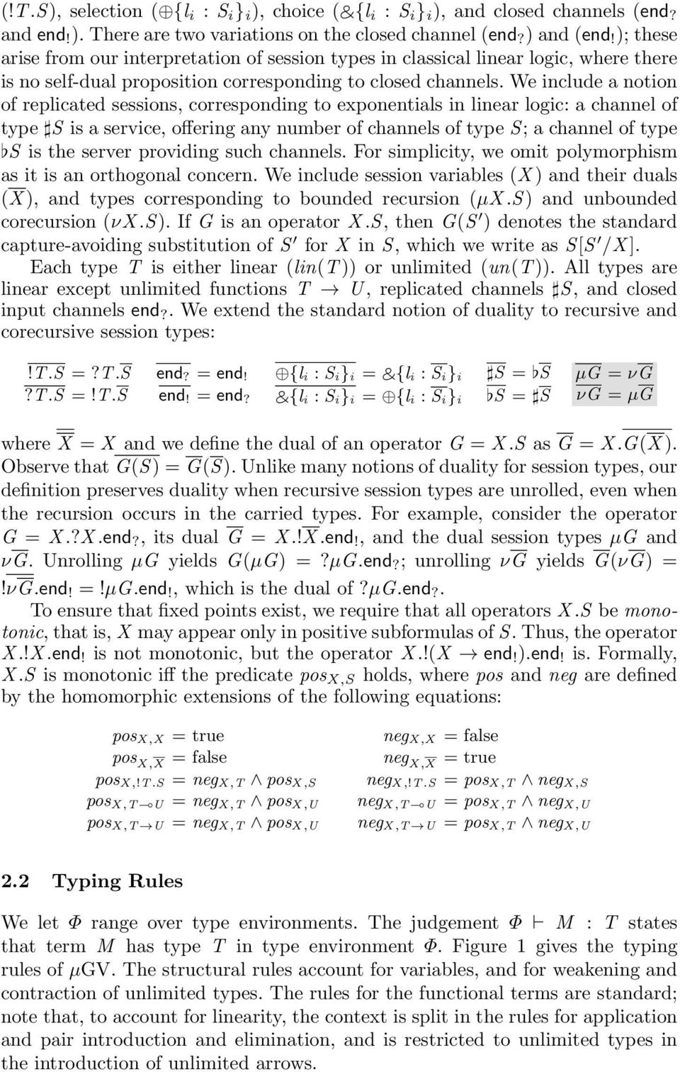 We include a notion of replicated sessions, corresponding to exponentials in linear logic: a channel of type S is a service, offering any number of channels of type S; a channel of type S is the