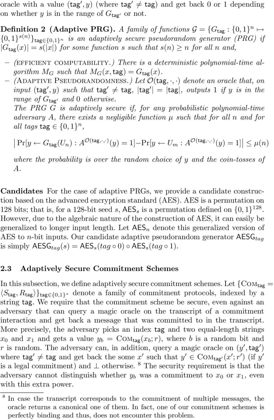 (efficient computability.) There is a deterministic polynomial-time algorithm M G such that M G (x, tag) = G tag (x). (Adaptive Pseudorandomness.