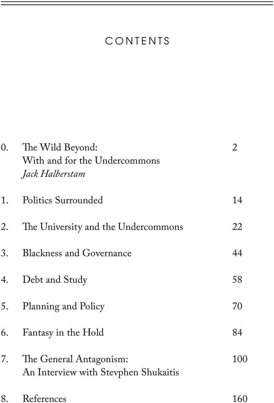 Blackness and Governance 4. Debt and Study 5. Planning and Policy 6.