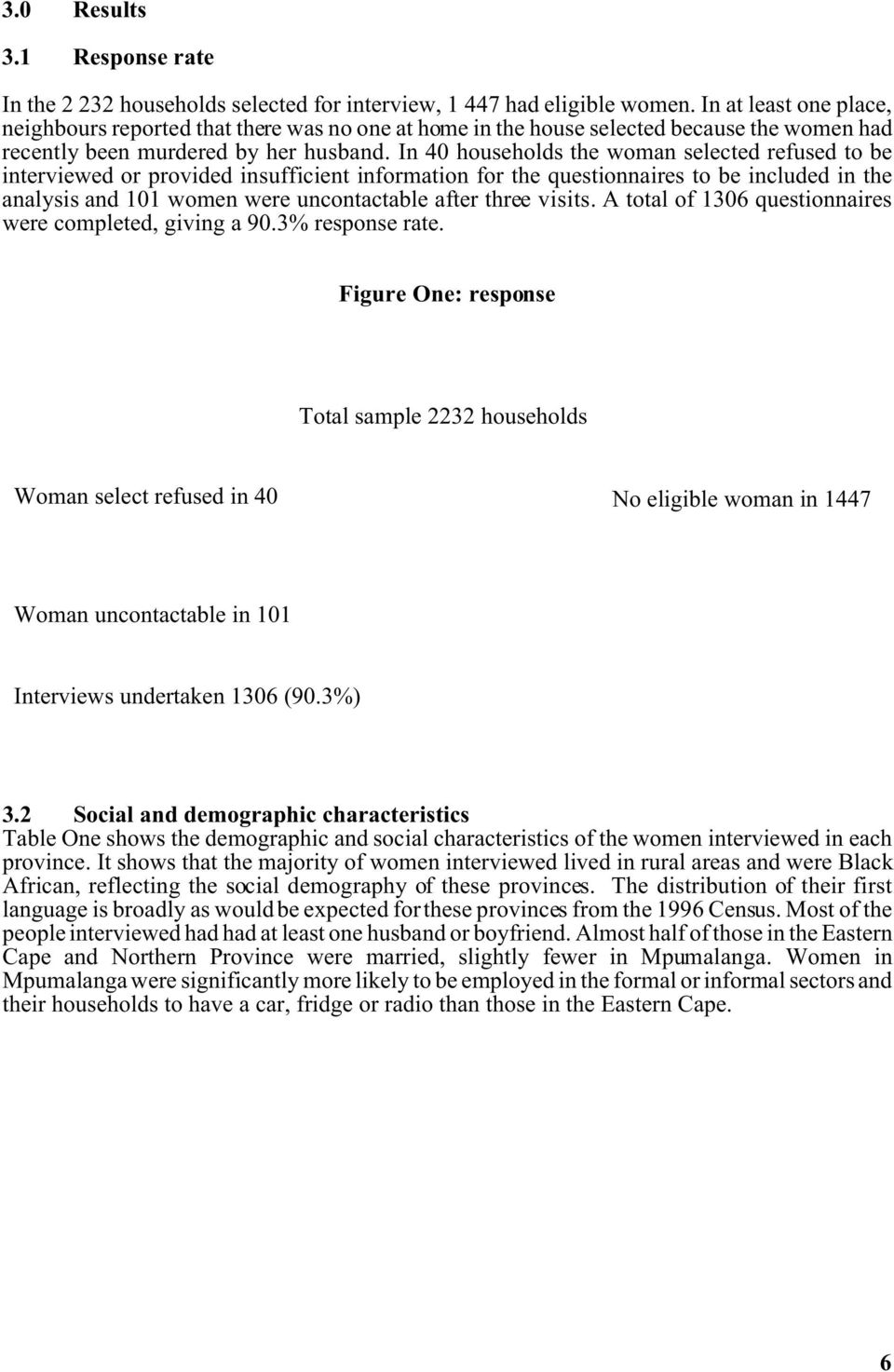 In 40 households the woman selected refused to be interviewed or provided insufficient information for the questionnaires to be included in the analysis and 101 women were uncontactable after three