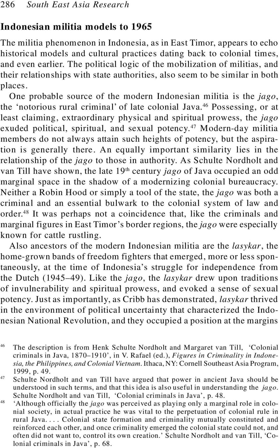 One probable source of the modern Indonesian militia is the jago, the notorious rural criminal of late colonial Java.