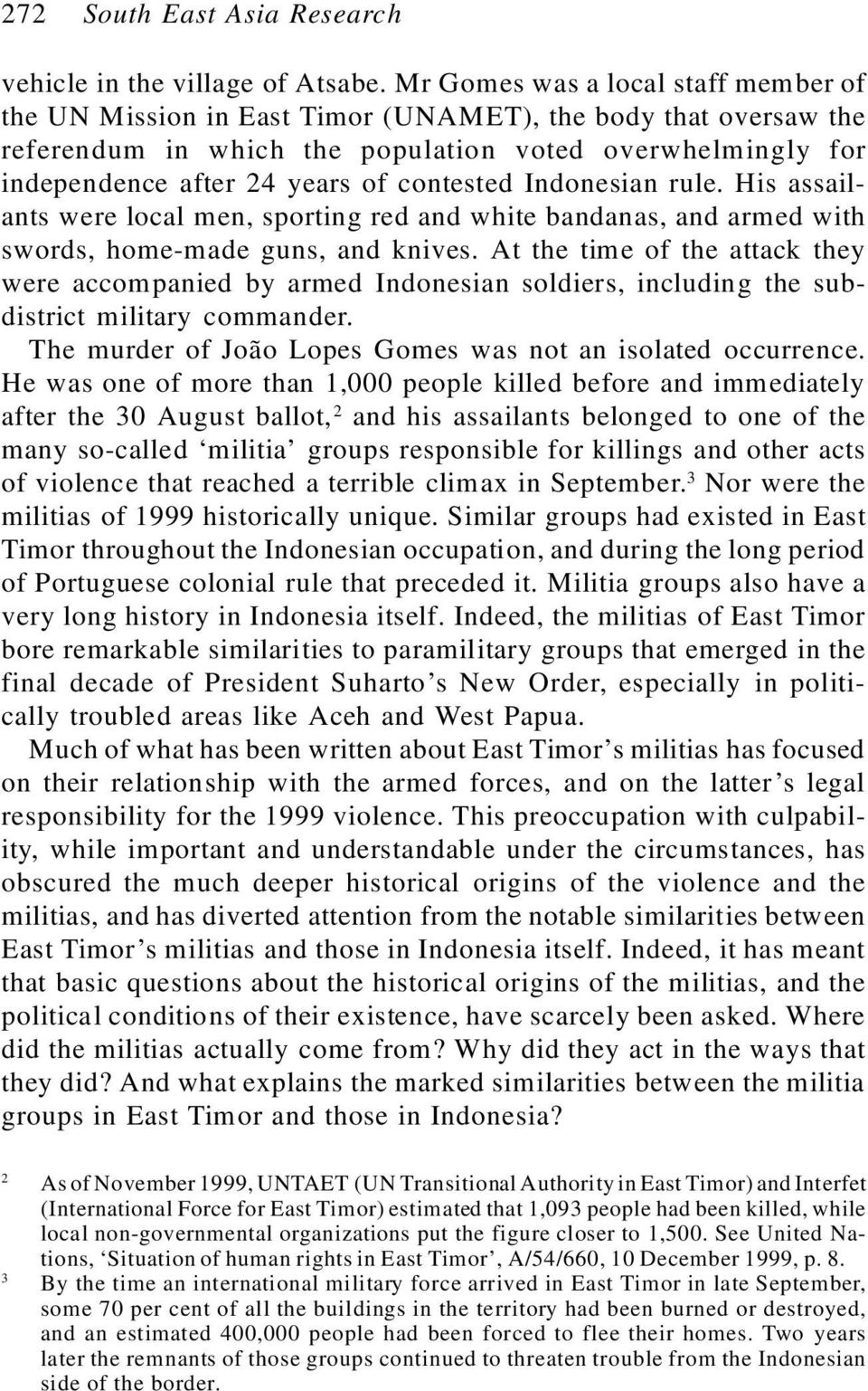 contested Indonesian rule. His assailants were local men, sporting red and white bandanas, and armed with swords, home-made guns, and knives.