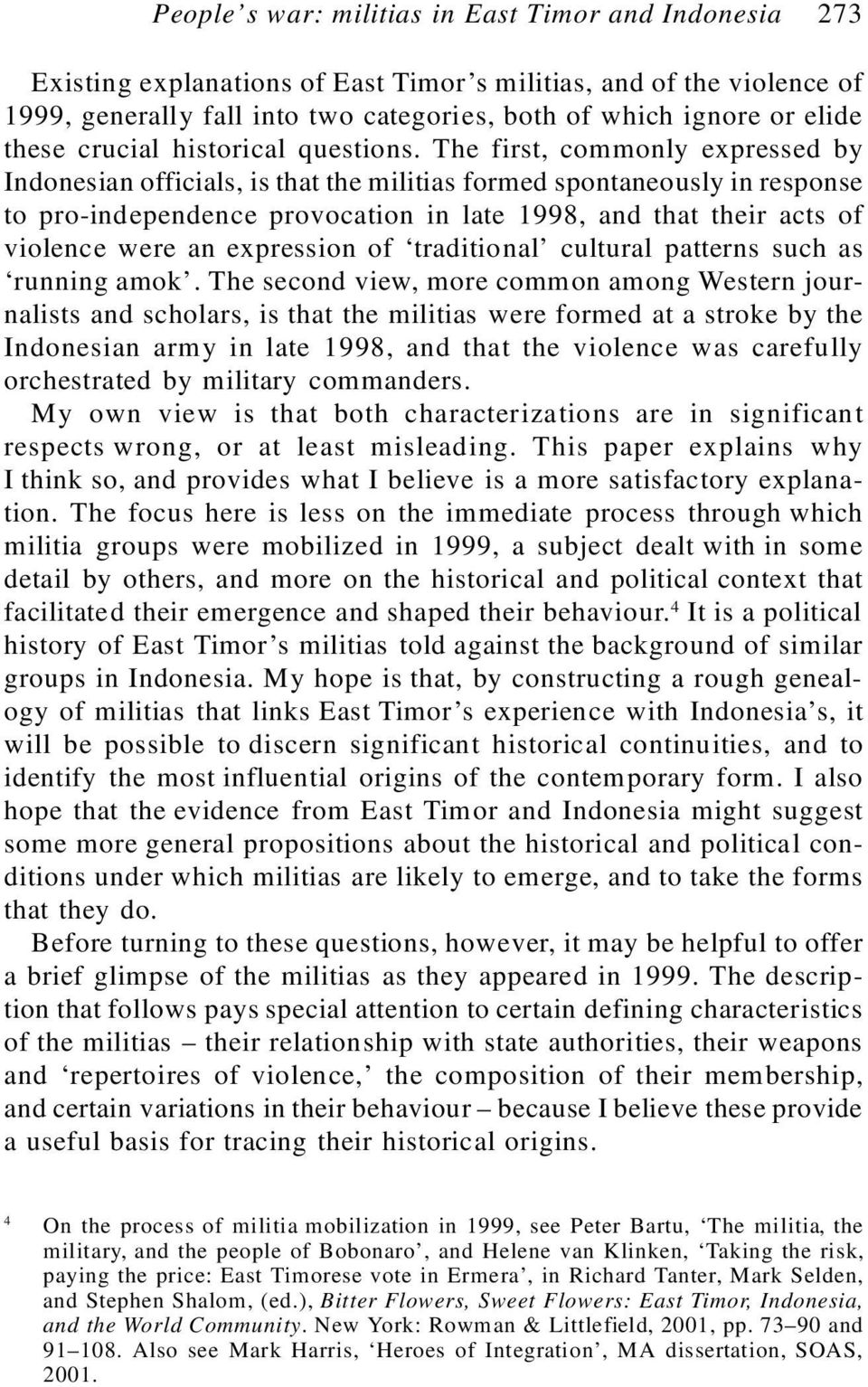 The first, commonly expressed by Indonesian officials, is that the militias formed spontaneously in response to pro-independence provocation in late 1998, and that their acts of violence were an
