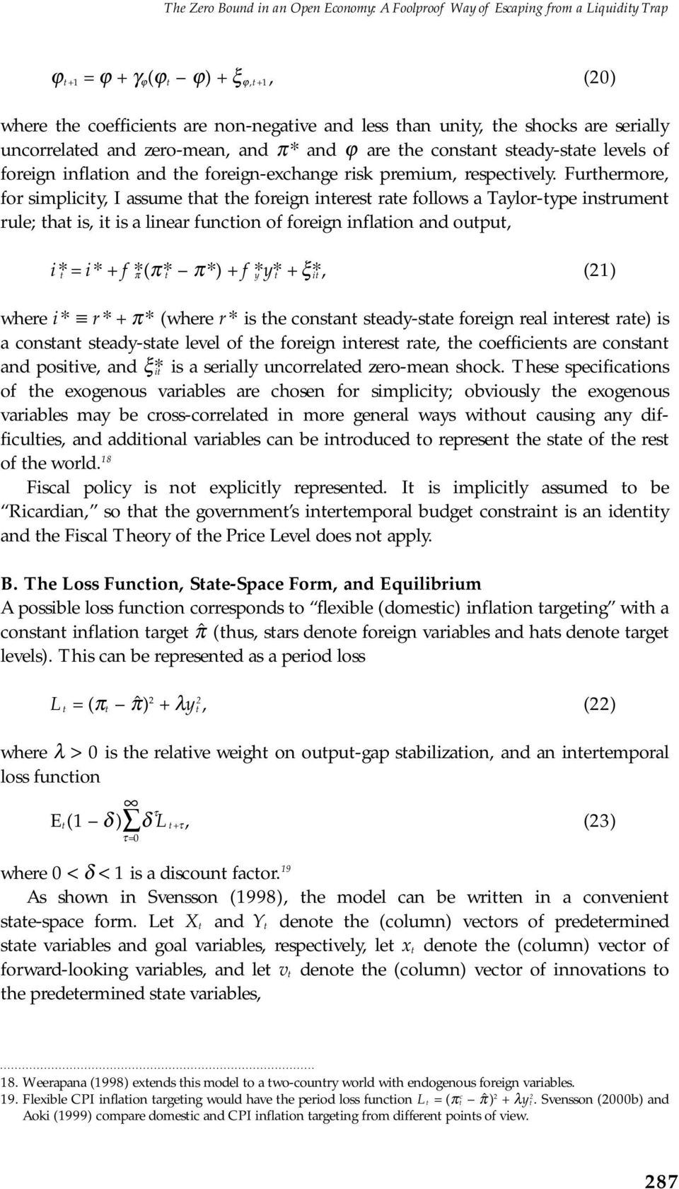 Furthermore, for simplicity, I assume that the foreign interest rate follows a Taylor-type instrument rule; that is, it is a linear function of foreign inflation and output, i* t = i* + f * π (π t *