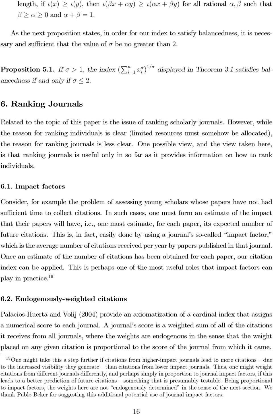 If σ > 1, the index ( n xσ i )1/σ displayed in Theorem 3.1 satisfies balancedness if and only if σ 2. 6. Ranking Journals Related to the topic of this paper is the issue of ranking scholarly journals.