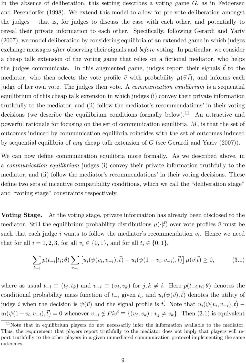 Specifically, following Gerardi and Yariv (2007), we model deliberation by considering equilibria of an extended game in which judges exchange messages after observing their signals and before voting.