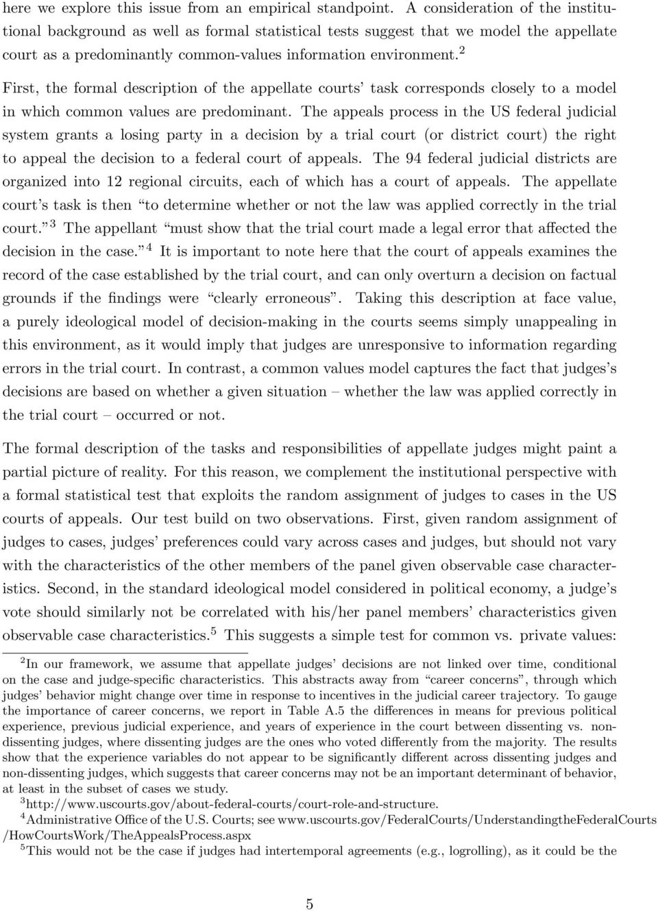 2 First, the formal description of the appellate courts task corresponds closely to a model in which common values are predominant.