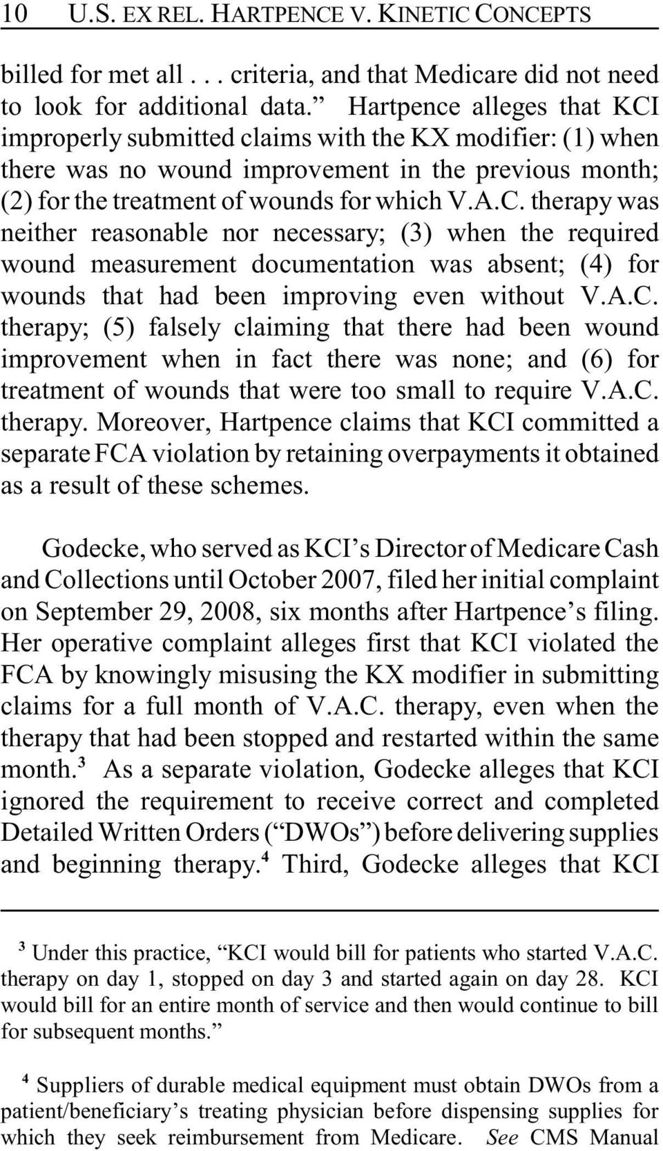 A.C. therapy; (5) falsely claiming that there had been wound improvement when in fact there was none; and (6) for treatment of wounds that were too small to require V.A.C. therapy. Moreover, Hartpence claims that KCI committed a separate FCA violation by retaining overpayments it obtained as a result of these schemes.