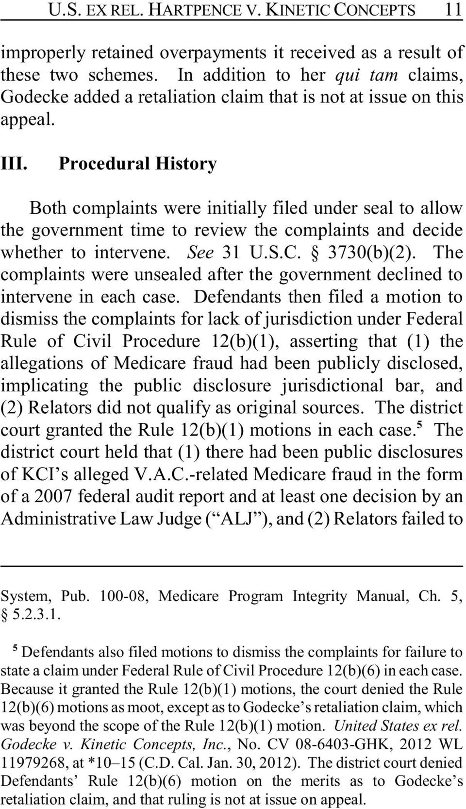 Procedural History Both complaints were initially filed under seal to allow the government time to review the complaints and decide whether to intervene. See 31 U.S.C. 3730(b)(2).