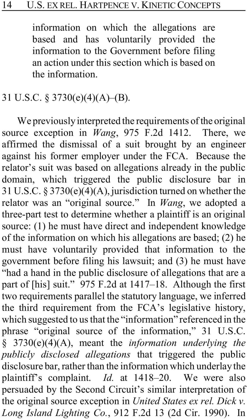 information. 31 U.S.C. 3730(e)(4)(A) (B). We previously interpreted the requirements of the original source exception in Wang, 975 F.2d 1412.