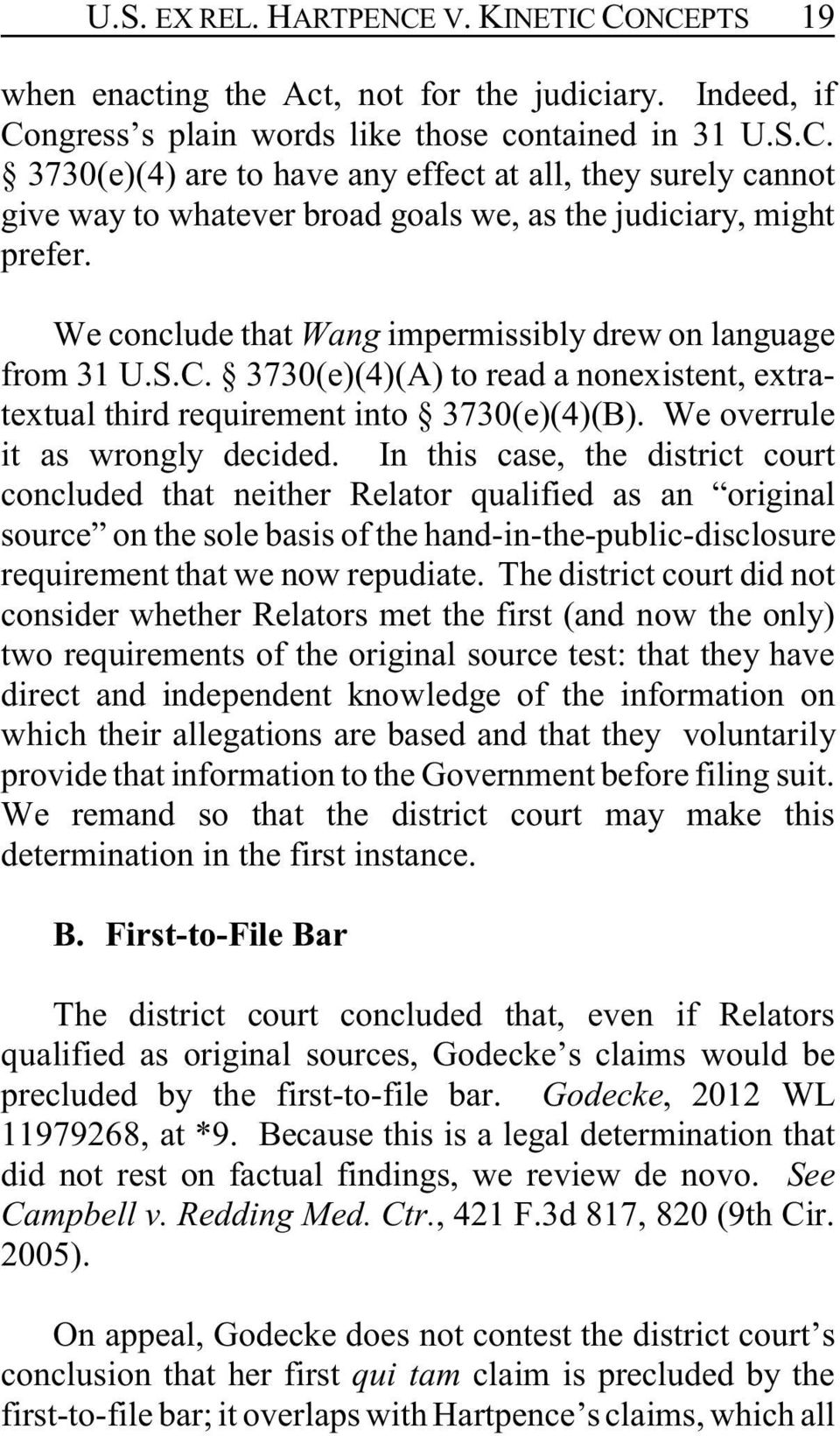 In this case, the district court concluded that neither Relator qualified as an original source on the sole basis of the hand-in-the-public-disclosure requirement that we now repudiate.