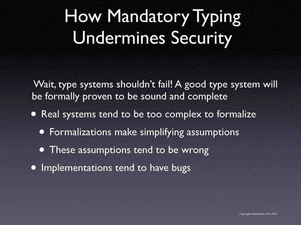systems tend to be too complex to formalize Formalizations make simplifying