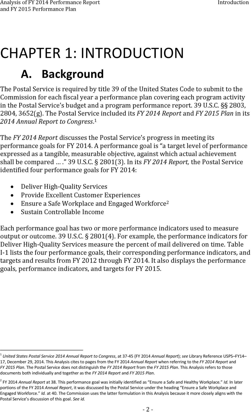 Service s budget and a program performance report. 39 U.S.C. 2803, 2804, 3652(g). The Postal Service included its FY 2014 Report and FY 2015 Plan in its 2014 Annual Report to Congress.