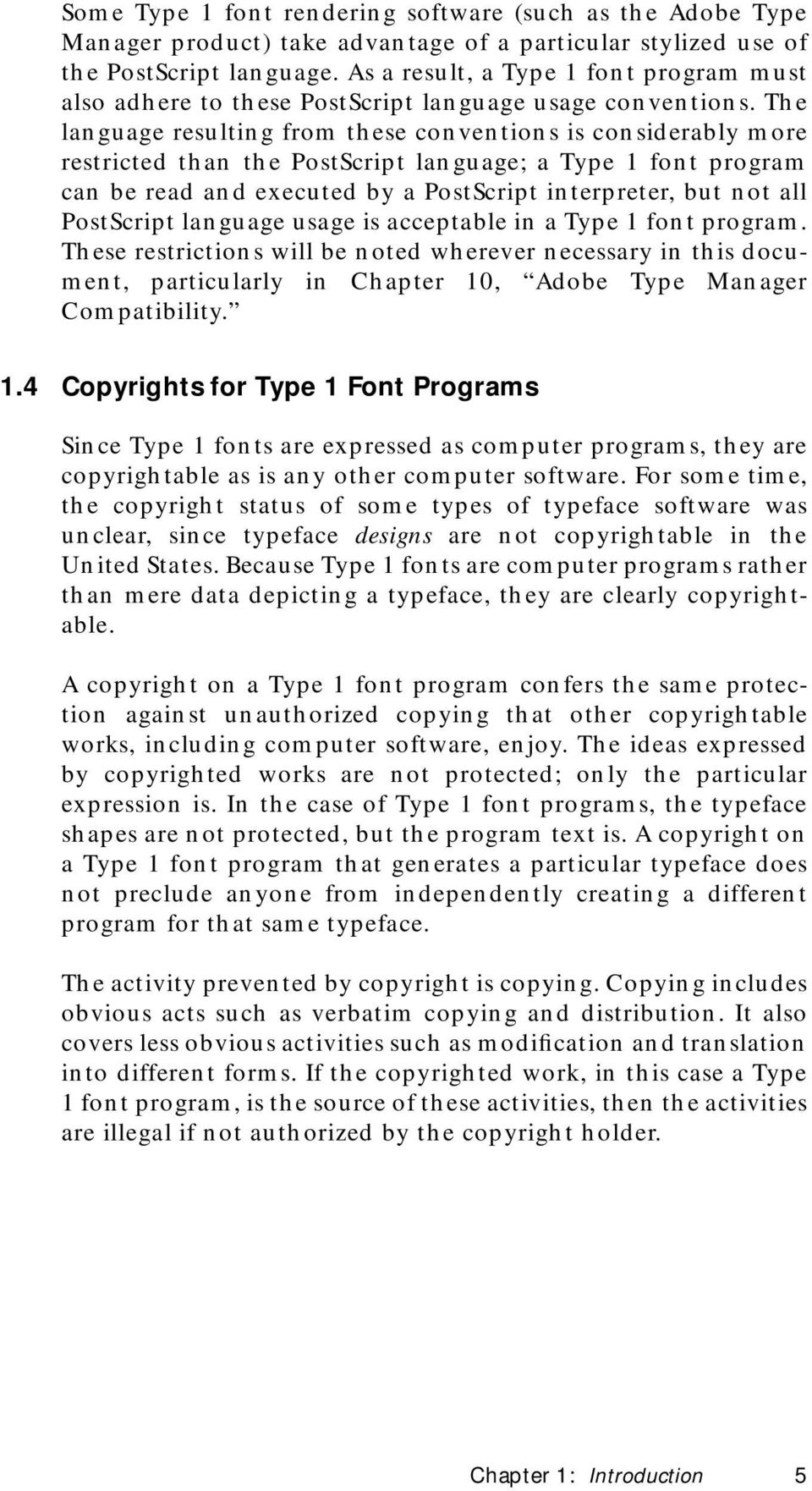 The language resulting from these conventions is considerably more restricted than the PostScript language; a Type 1 font program can be read and executed by a PostScript interpreter, but not all