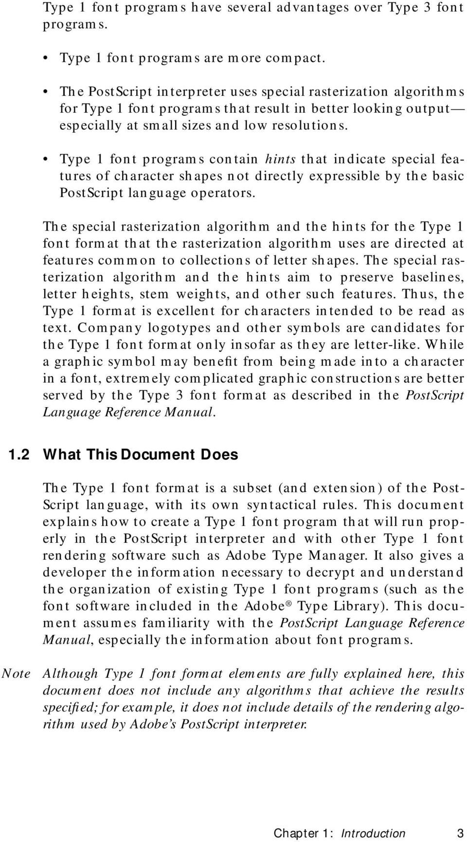 Type 1 font programs contain hints that indicate special features of character shapes not directly expressible by the basic PostScript language operators.