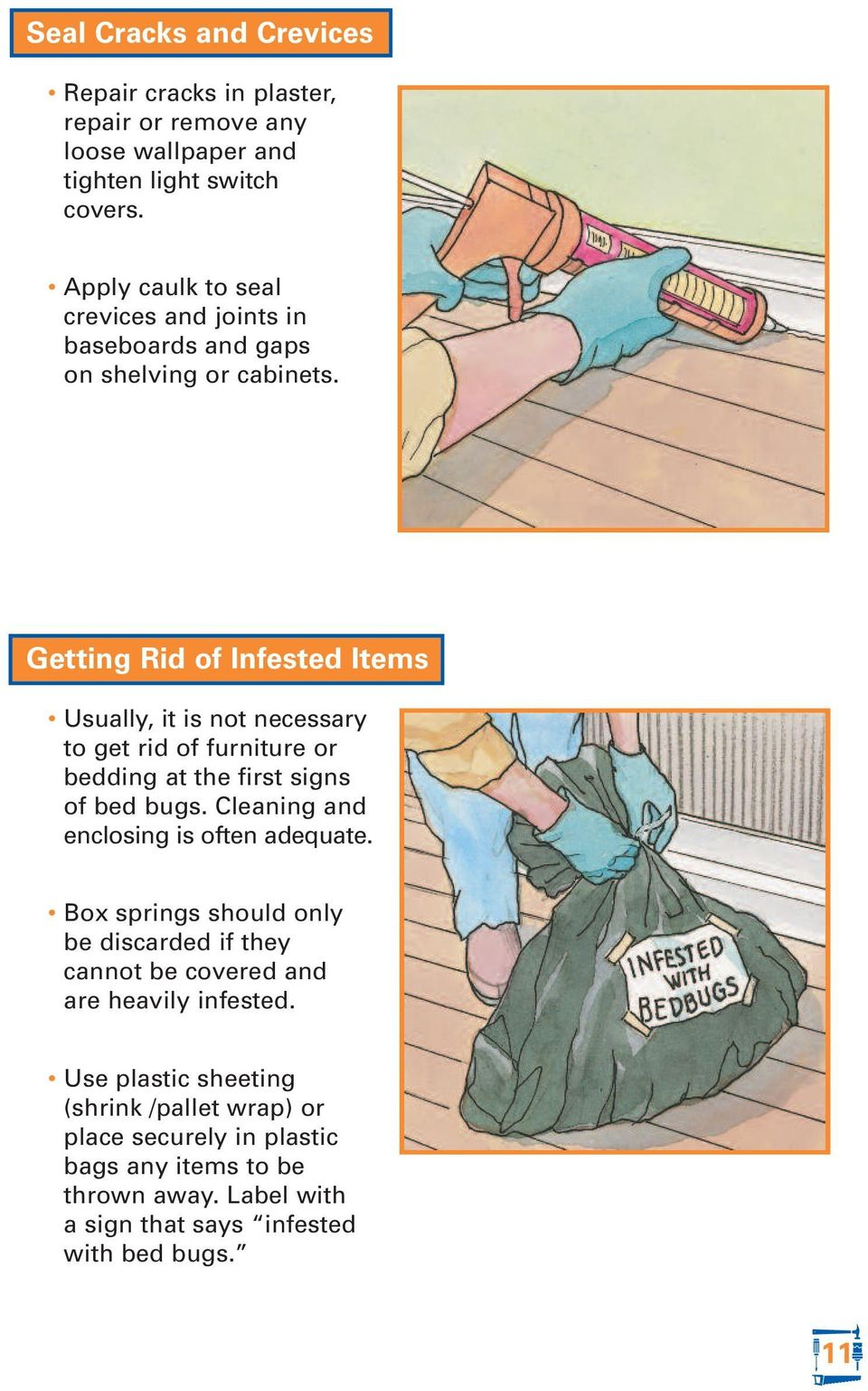 Getting Rid of Infested Items Usually, it is not necessary to get rid of furniture or bedding at the first signs of bed bugs.