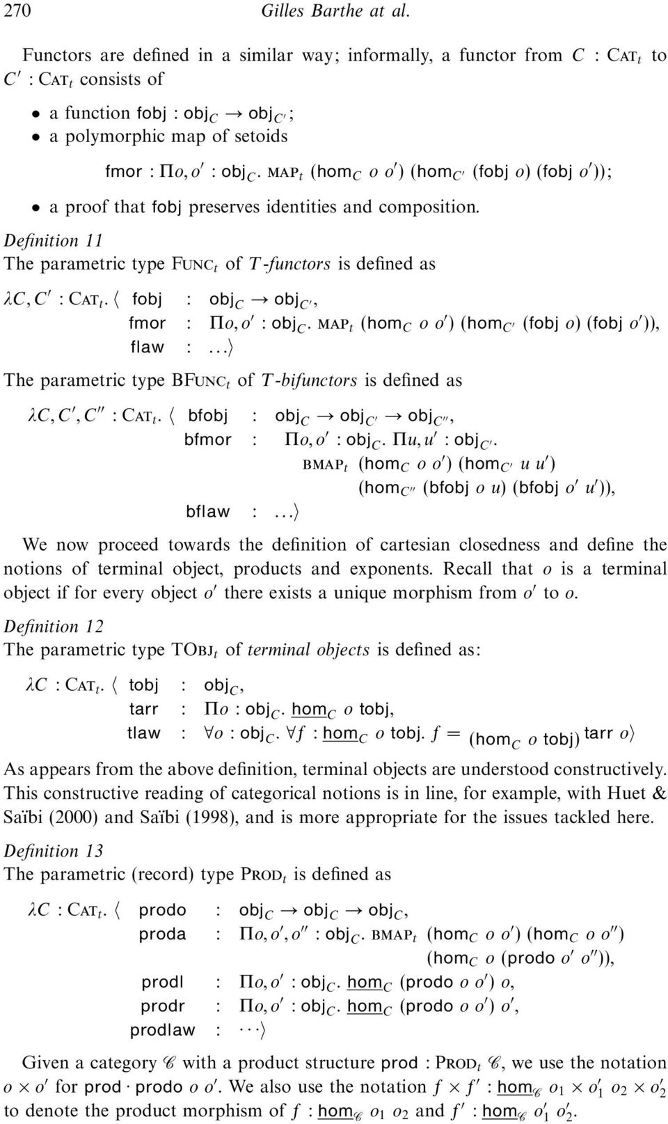 map t (hom C oo )(hom C (fobj o) (fobj o )); a proof that fobj preserves identities and composition. Definition 11 The parametric type Func t of T -functors is defined as λc, C : Cat t.