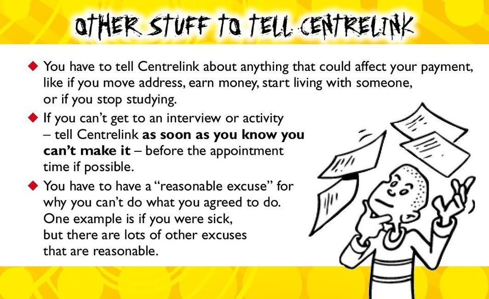 u If you can t get to an interview or activity tell Centrelink as soon as you know you can t make it before the appointment