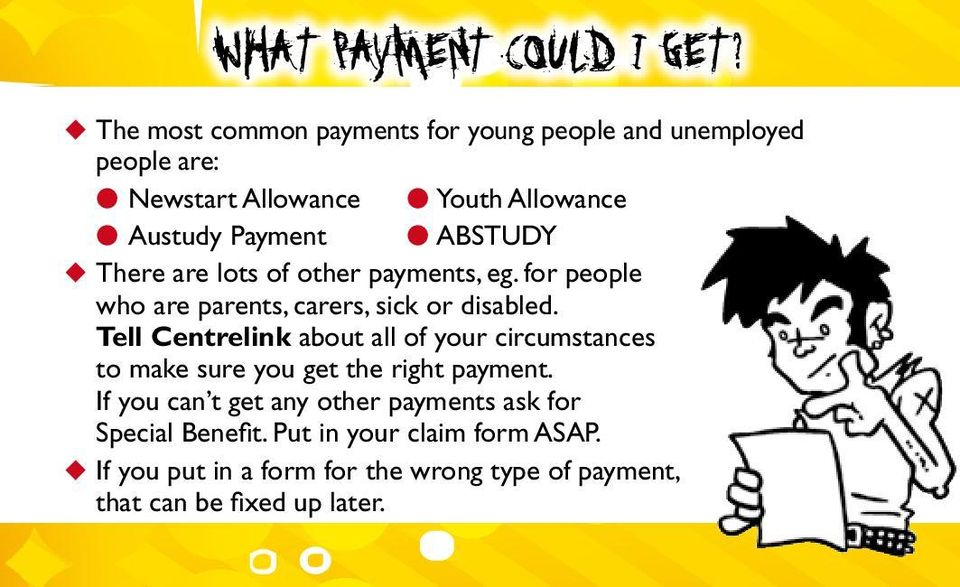 ABSTUDY u There are lots of other payments, eg. for people who are parents, carers, sick or disabled.