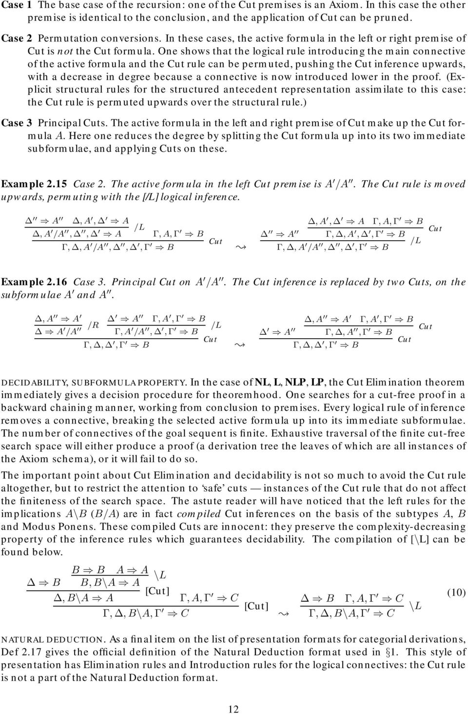 One shows that the logical rule introducing the main connective of the active formula and the Cut rule can be permuted, pushing the Cut inference upwards, with a decrease in degree because a