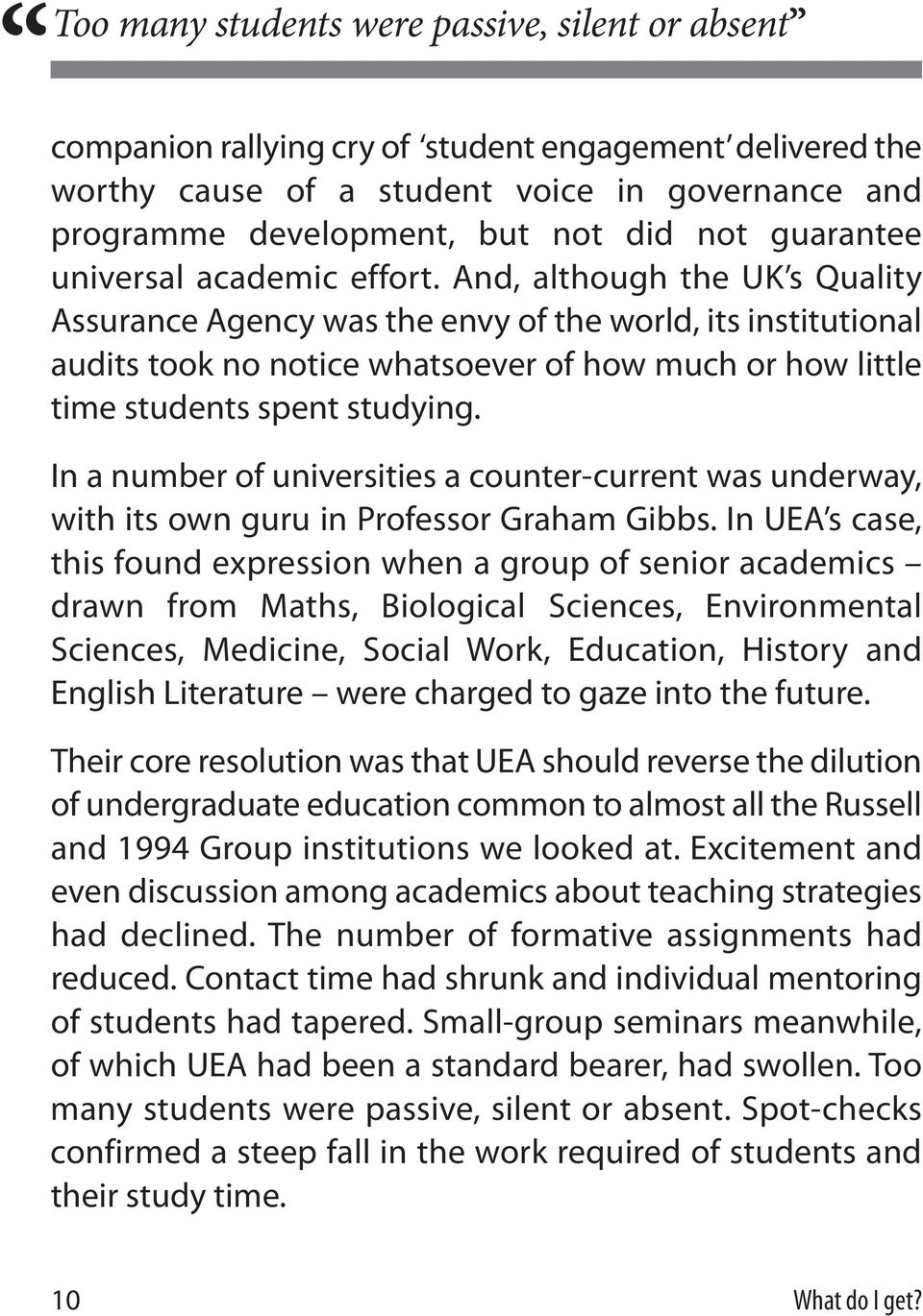 And, although the UK s Quality Assurance Agency was the envy of the world, its institutional audits took no notice whatsoever of how much or how little time students spent studying.