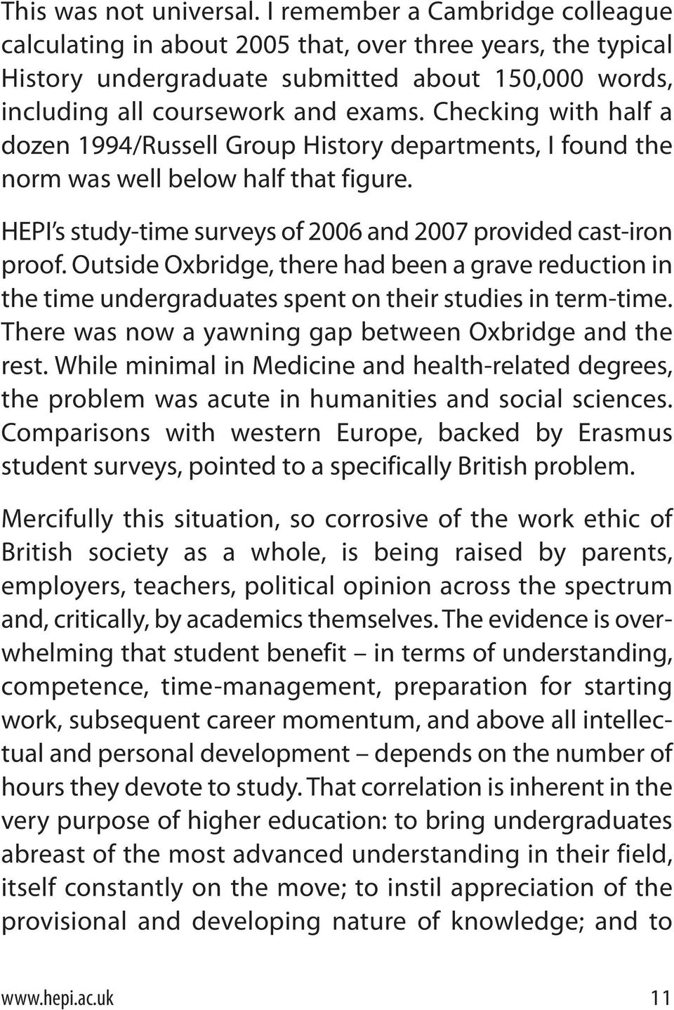 Checking with half a dozen 1994/Russell Group History departments, I found the norm was well below half that figure. HEPI s study-time surveys of 2006 and 2007 provided cast-iron proof.