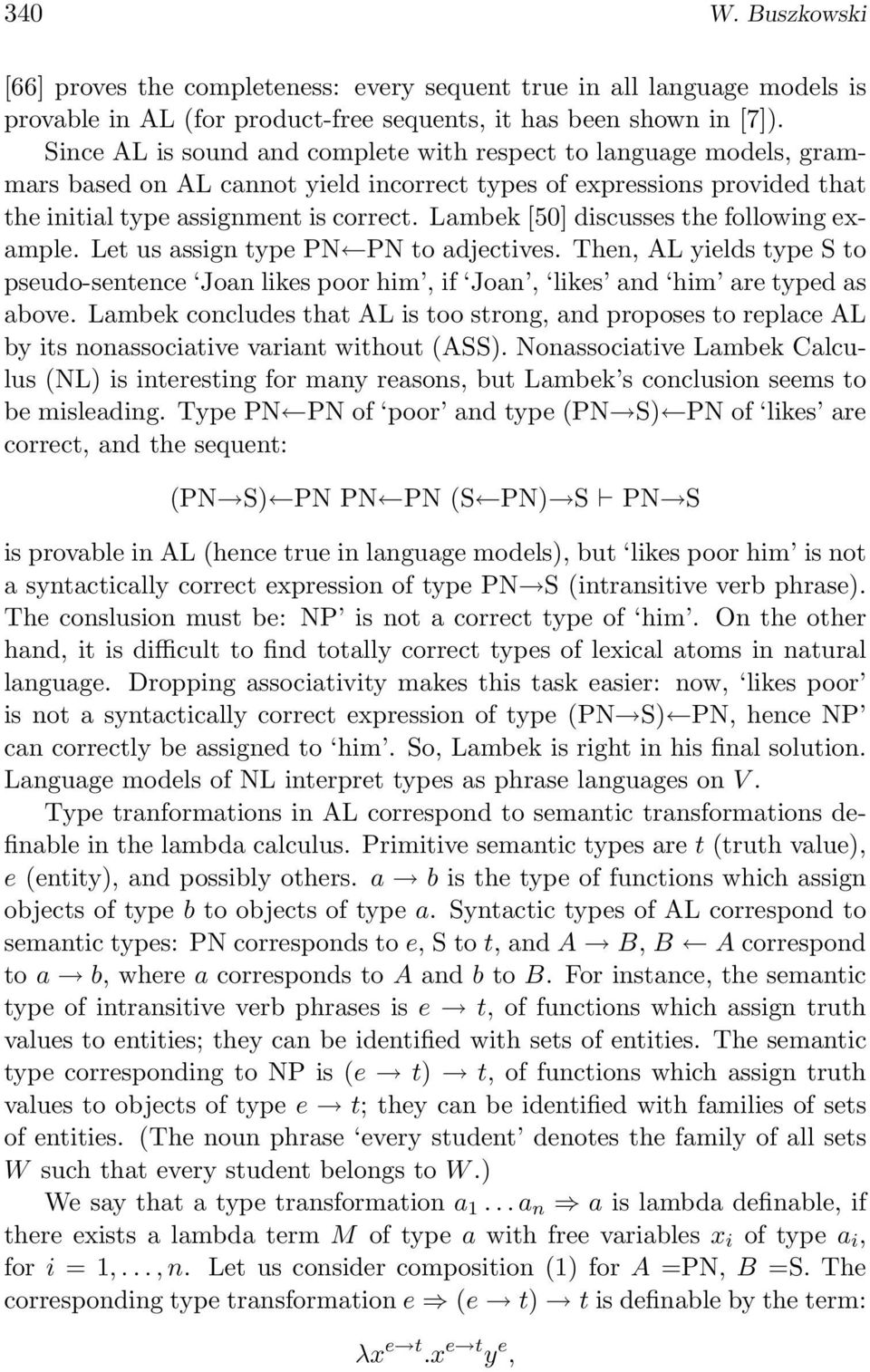 Lambek [50] discusses the following example. Let us assign type PN PN to adjectives. Then, AL yields type S to pseudo-sentence Joan likes poor him, if Joan, likes and him are typed as above.