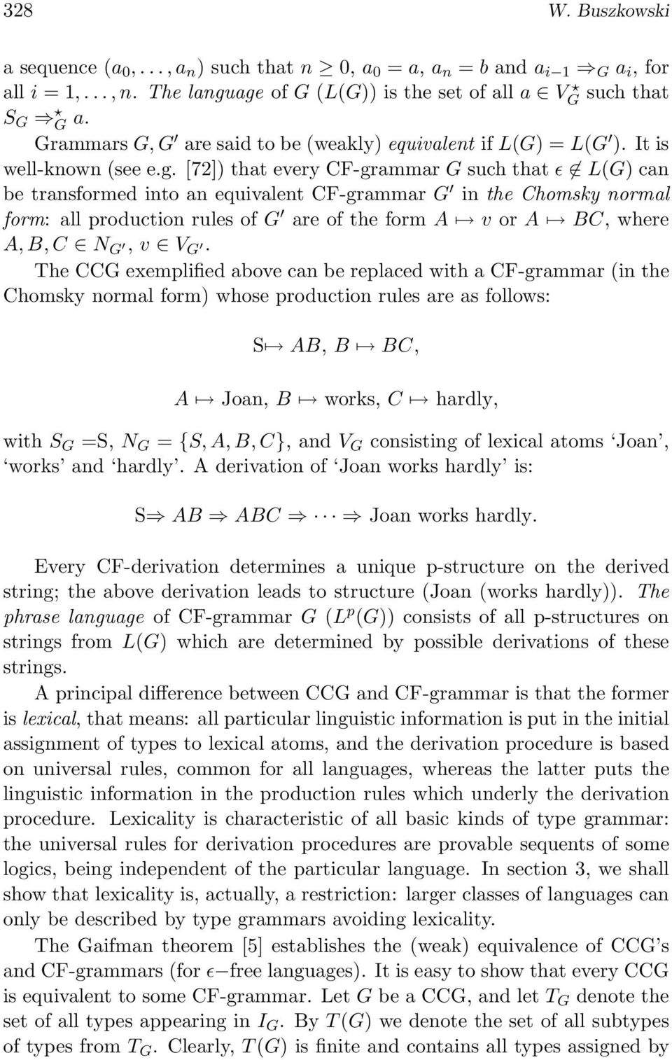 [72]) that every CF-grammar G such that ɛ L(G) can be transformed into an equivalent CF-grammar G in the Chomsky normal form: all production rules of G are of the form A v or A BC, where A, B, C N G,