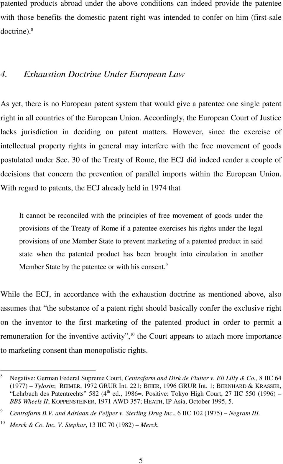 Accordingly, the European Court of Justice lacks jurisdiction in deciding on patent matters.