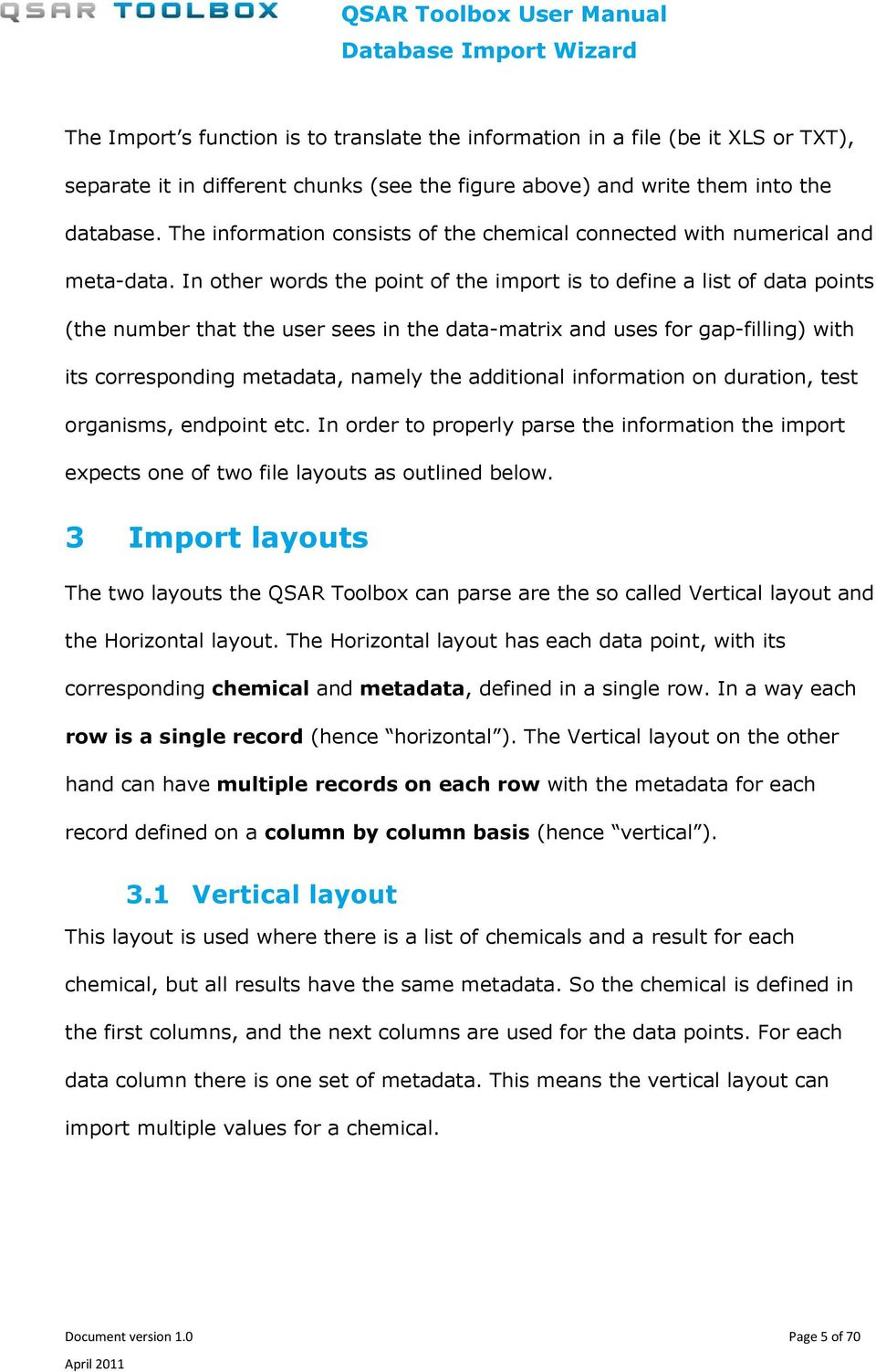In other words the point of the import is to define a list of data points (the number that the user sees in the data-matrix and uses for gap-filling) with its corresponding metadata, namely the