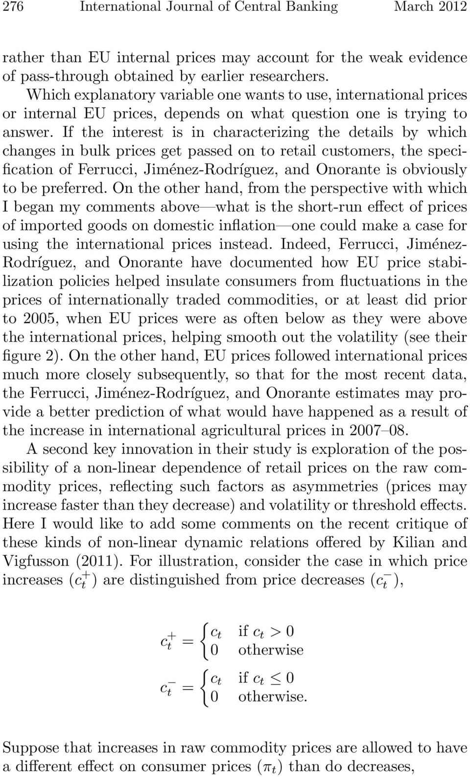 If the interest is in characterizing the details by which changes in bulk prices get passed on to retail customers, the specification of Ferrucci, Jiménez-Rodríguez, and Onorante is obviously to be