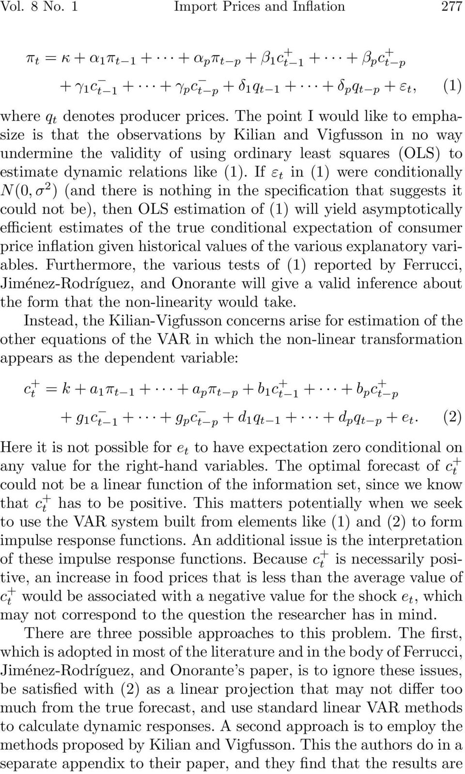The point I would like to emphasize is that the observations by Kilian and Vigfusson in no way undermine the validity of using ordinary least squares (OLS) to estimate dynamic relations like (1).