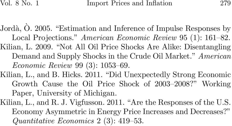 American Economic Review 99 (3): 1053 69. Kilian, L., and B. Hicks. 2011. Did Unexpectedly Strong Economic Growth Cause the Oil Price Shock of 2003 2008?