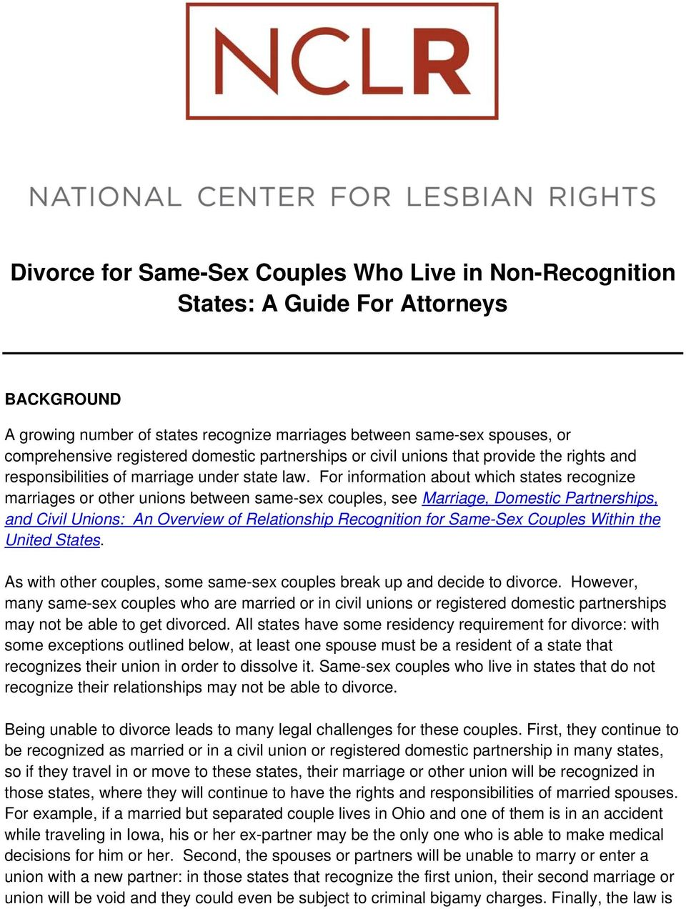 For information about which states recognize marriages or other unions between same-sex couples, see Marriage, Domestic Partnerships, and Civil Unions: An Overview of Relationship Recognition for