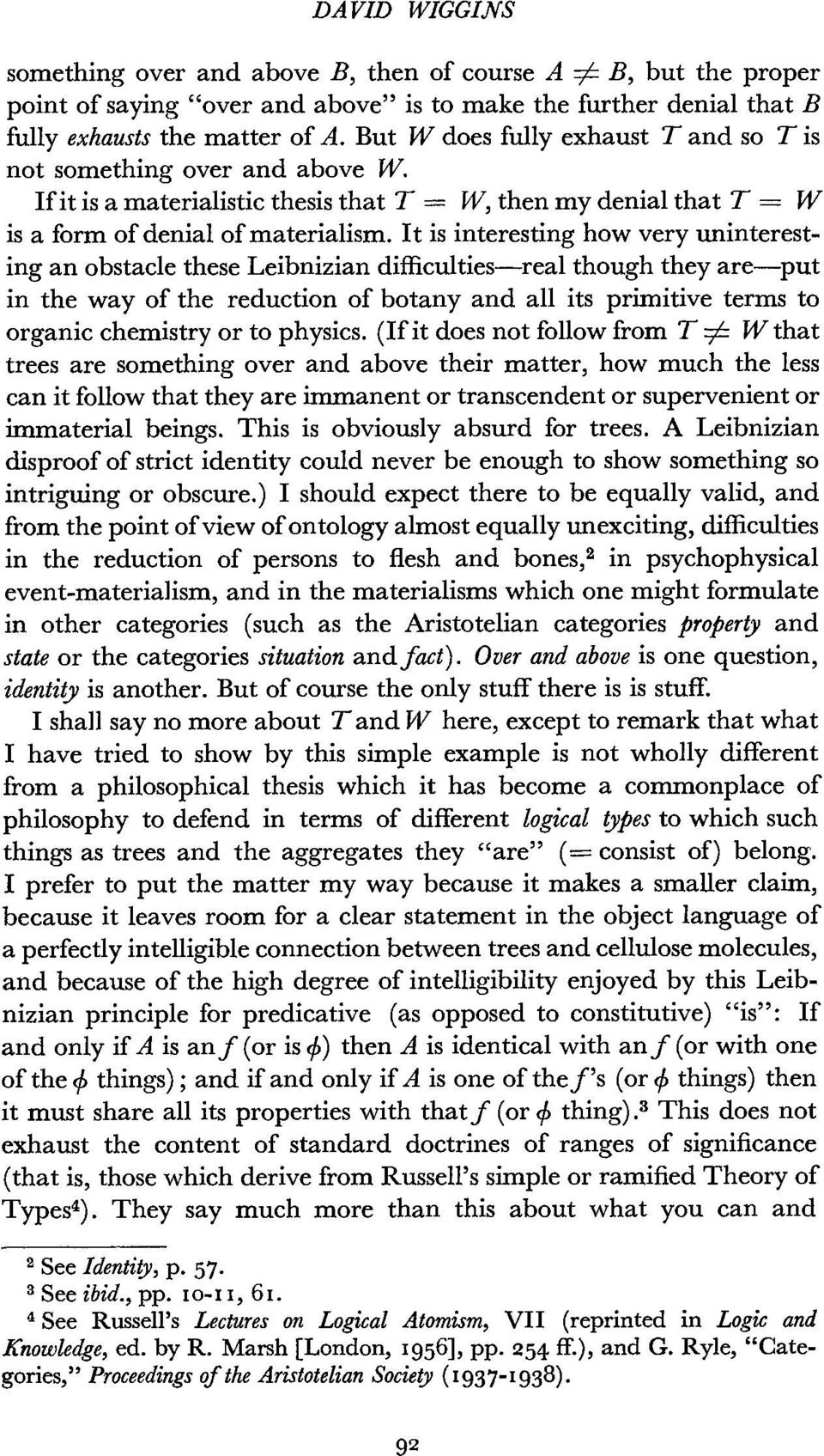 It is interesting how very uninteresting an obstacle these Leibnizian difficulties-real though they are-put in the way of the reduction of botany and all its primitive terms to organic chemistry or