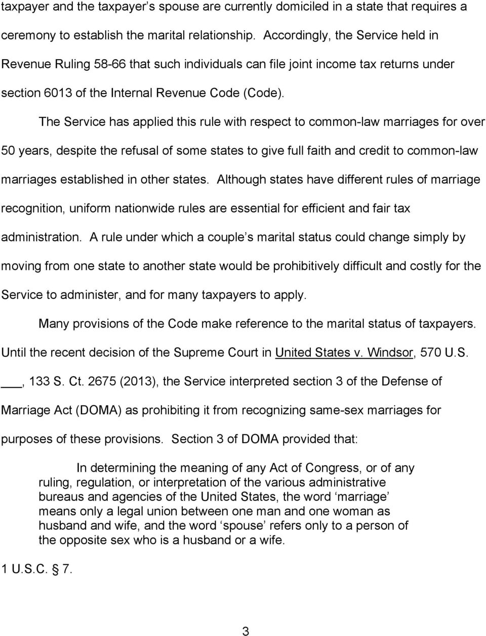 The Service has applied this rule with respect to common-law marriages for over 50 years, despite the refusal of some states to give full faith and credit to common-law marriages established in other