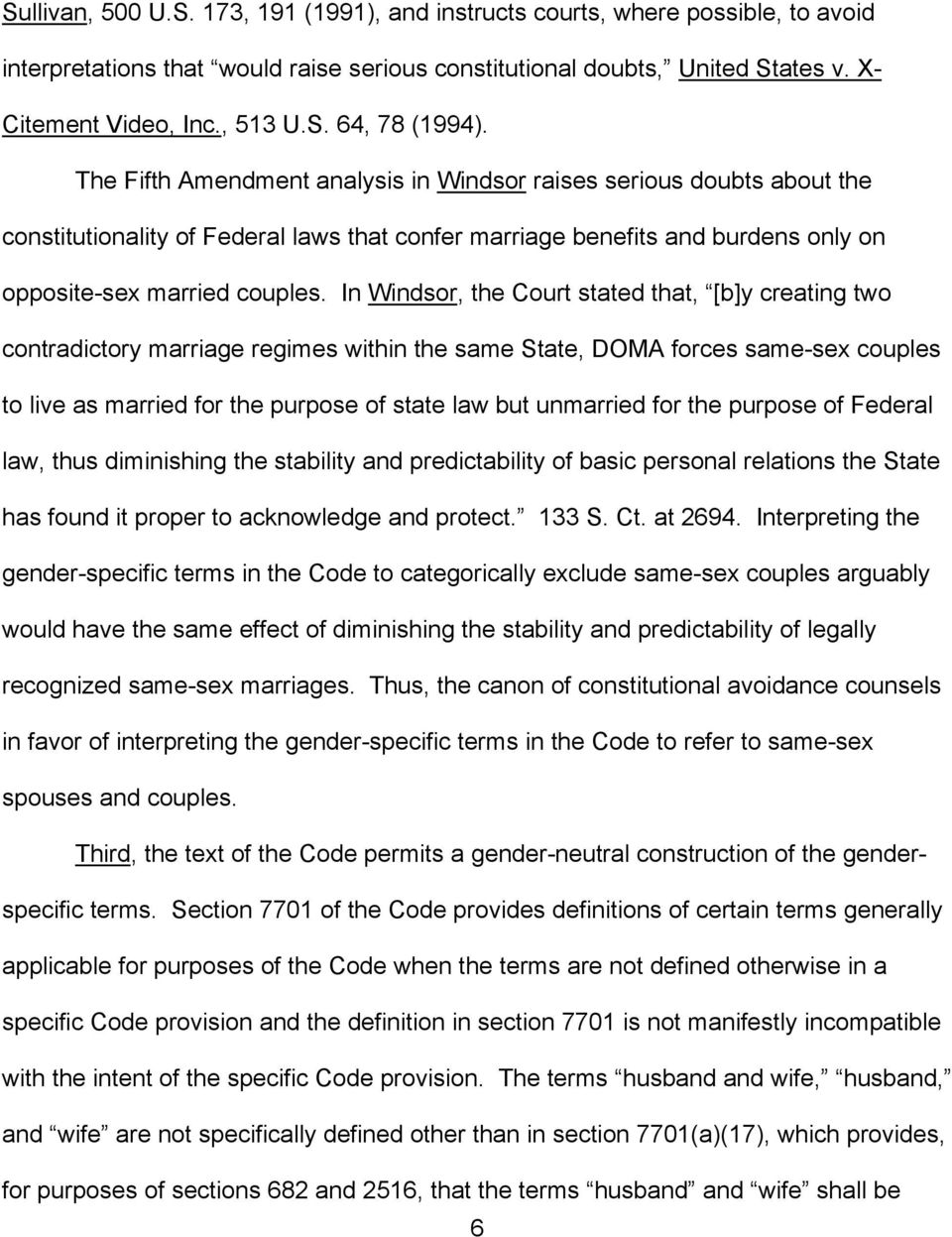 In Windsor, the Court stated that, [b]y creating two contradictory marriage regimes within the same State, DOMA forces same-sex couples to live as married for the purpose of state law but unmarried