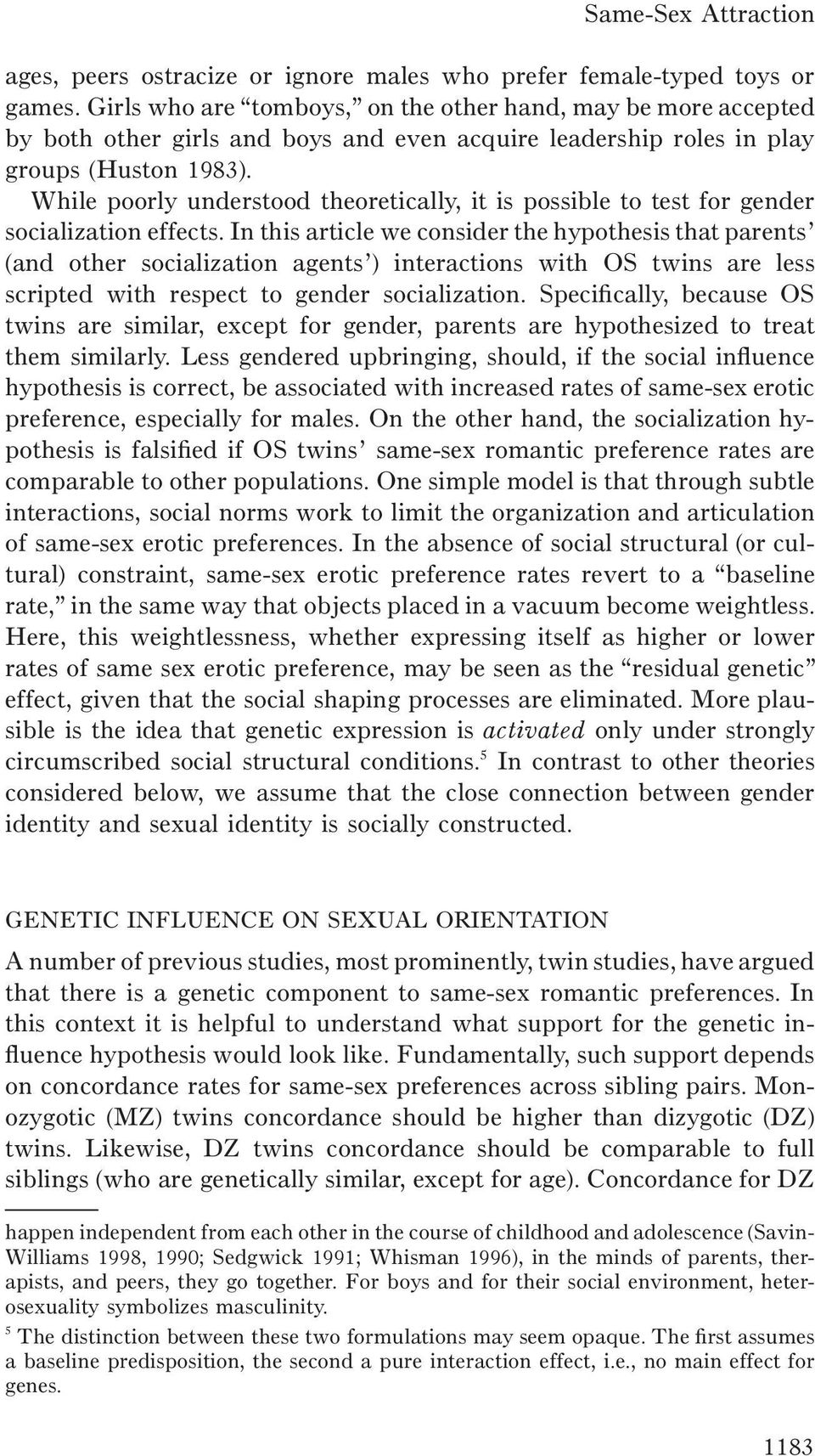 While poorly understood theoretically, it is possible to test for gender socialization effects.