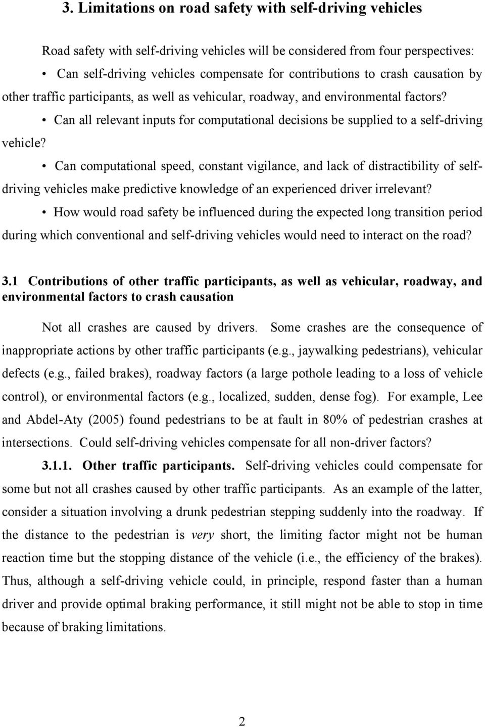 Can computational speed, constant vigilance, and lack of distractibility of selfdriving vehicles make predictive knowledge of an experienced driver irrelevant?