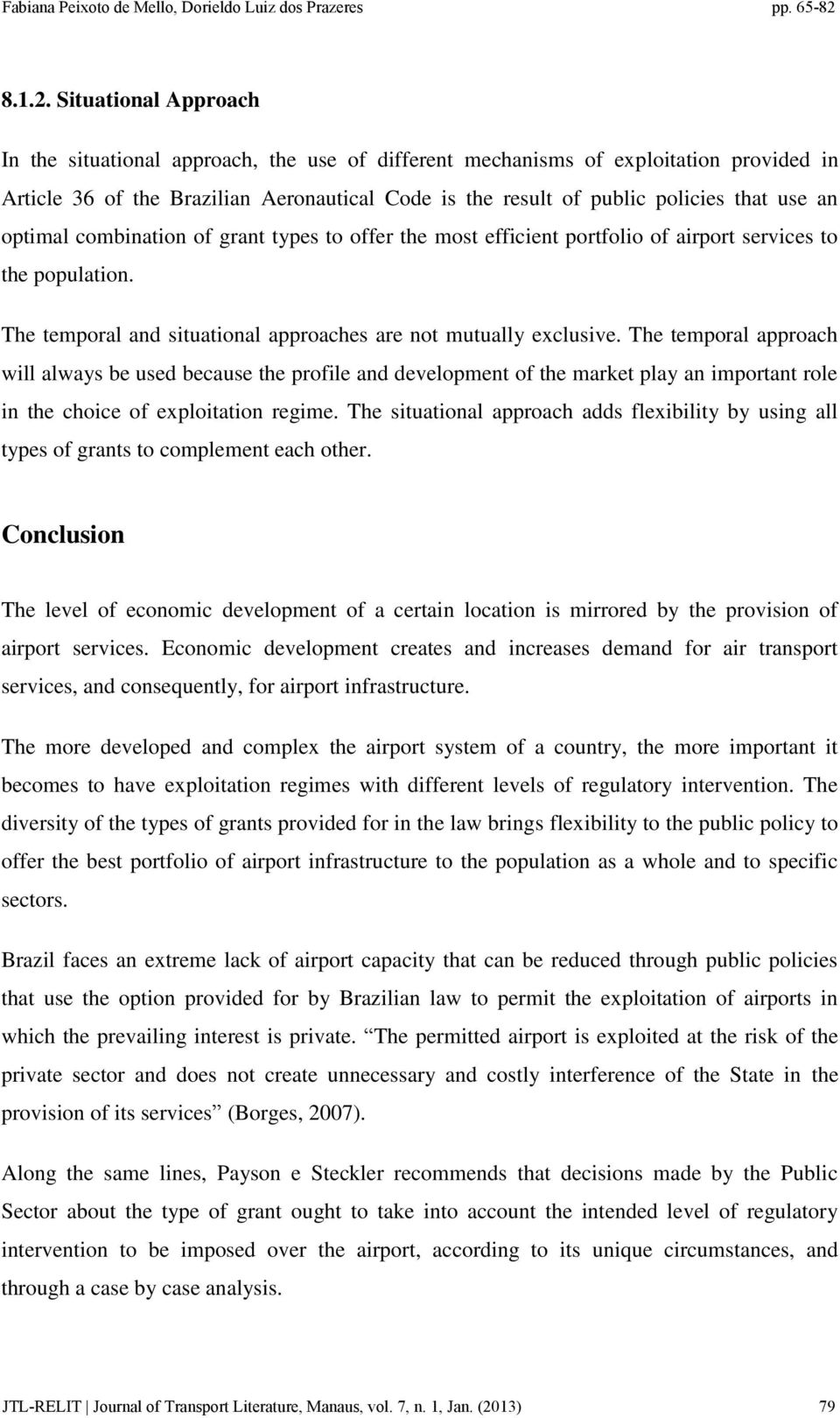 an optimal combination of grant types to offer the most efficient portfolio of airport services to the population. The temporal and situational approaches are not mutually exclusive.