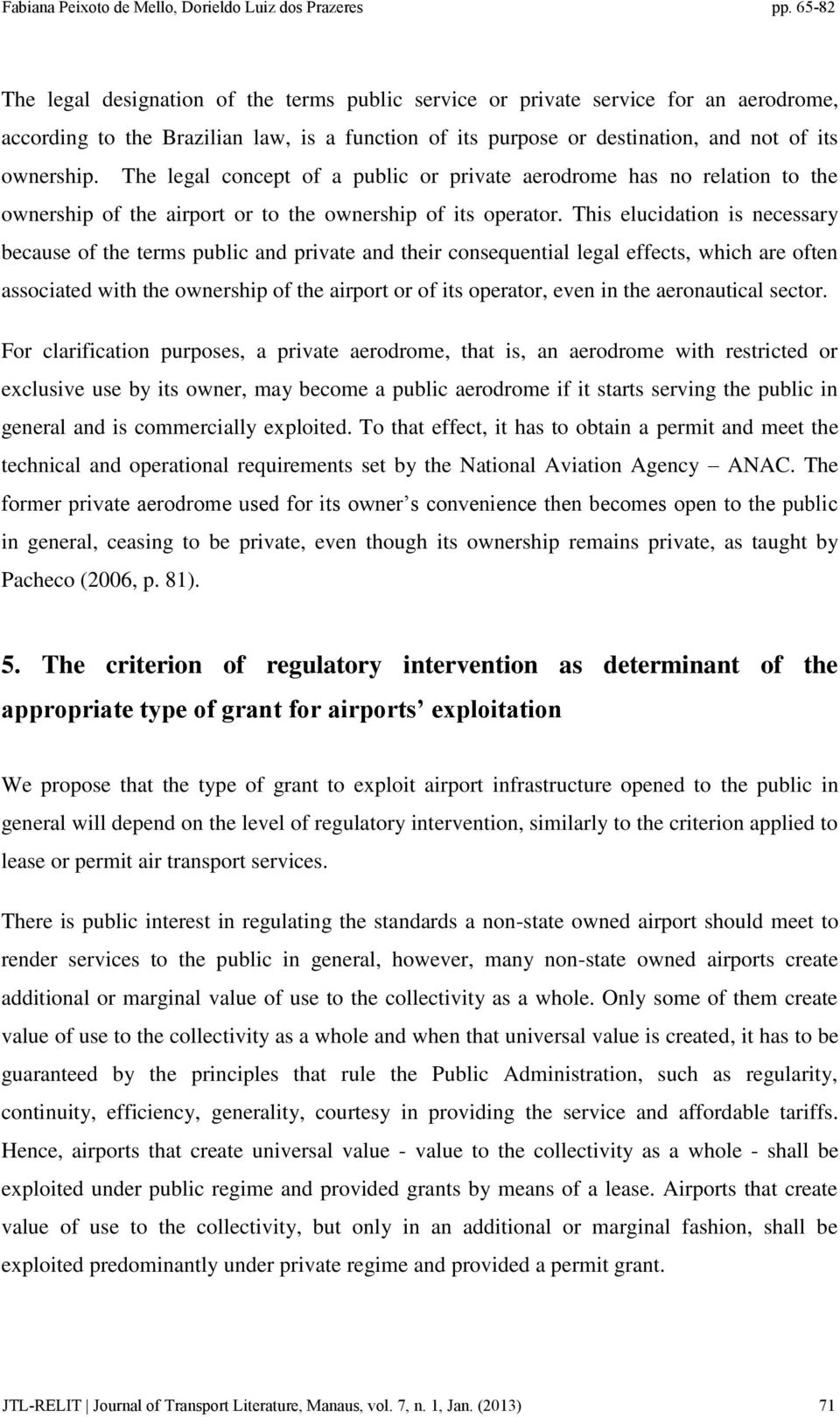 This elucidation is necessary because of the terms public and private and their consequential legal effects, which are often associated with the ownership of the airport or of its operator, even in