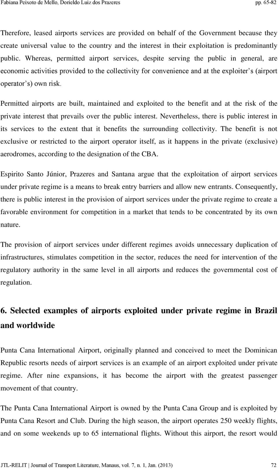 Permitted airports are built, maintained and exploited to the benefit and at the risk of the private interest that prevails over the public interest.