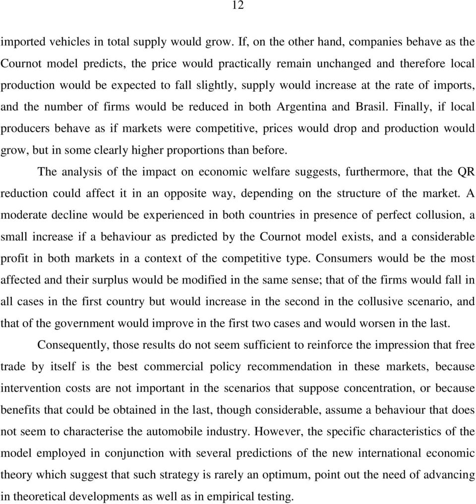 increase at the rate of imports, and the number of firms would be reduced in both Argentina and Brasil.