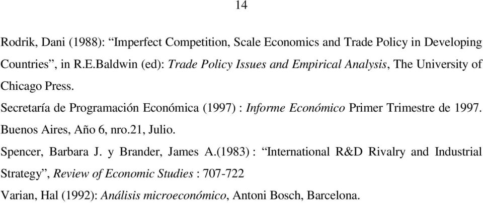Baldwin (ed): Trade Policy Issues and Empirical Analysis, The University of Chicago Press.